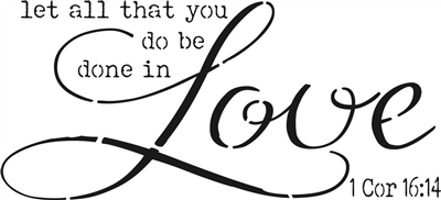 Let all that you do be done in Love 1 Cor 16:14 Stencil -Three Size Choices