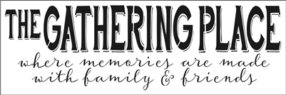 "THE GATHERING PLACE where memories are made... 30 x 10"" Stencil"