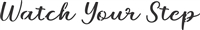 Watch Your Step -Cursive Font -Two Size Choices Stencil
