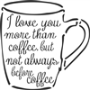 "I love you more than coffee, but not always before coffee 12 x 12"" Stencil"