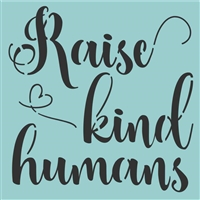 "Raise kind humans 12 x 12"" Stencil"