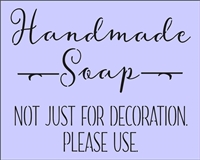"Handmade Soap Not Just For Decoration... 10 x 8"" Stencil"