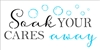 "Soak YOUR CARES away w/ bubbles 12 x 6"" Stencil"