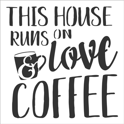 "THIS HOUSE RUNS ON love & COFFEE 12 x 12"" Stencil"