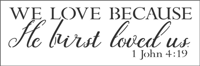 "WE LOVE BECAUSE He first loved us. 1 John 4:19 12 x 4"" Stencil"