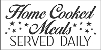 "Home Cooked Meals SERVED DAILY 12 x 6"" Stencil"
