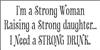 "I'm a Strong Woman Raising a Strong Daughter... I Need a STRONG DRINK 12 x 6"" Stencil"