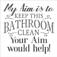 "My Aim is to Keep This Bathroom Clean... 12 x 12"" Stencil"