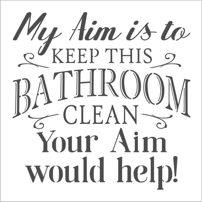 My Aim Is To Keep This Bathroom Clean 12 X 12 Quot Stencil