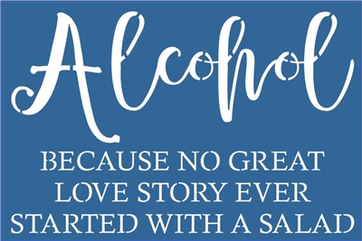 "Alcohol Because No Great Love Story... 18 x 12"" Stencil"