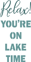 "Relax! You're On Lake (Beach, River, Time or Cabin) Time 24 x 12"" Stencil"