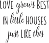 LOVE grows BEST IN little HOUSES just LIKE this Stencil -Two Size Choices