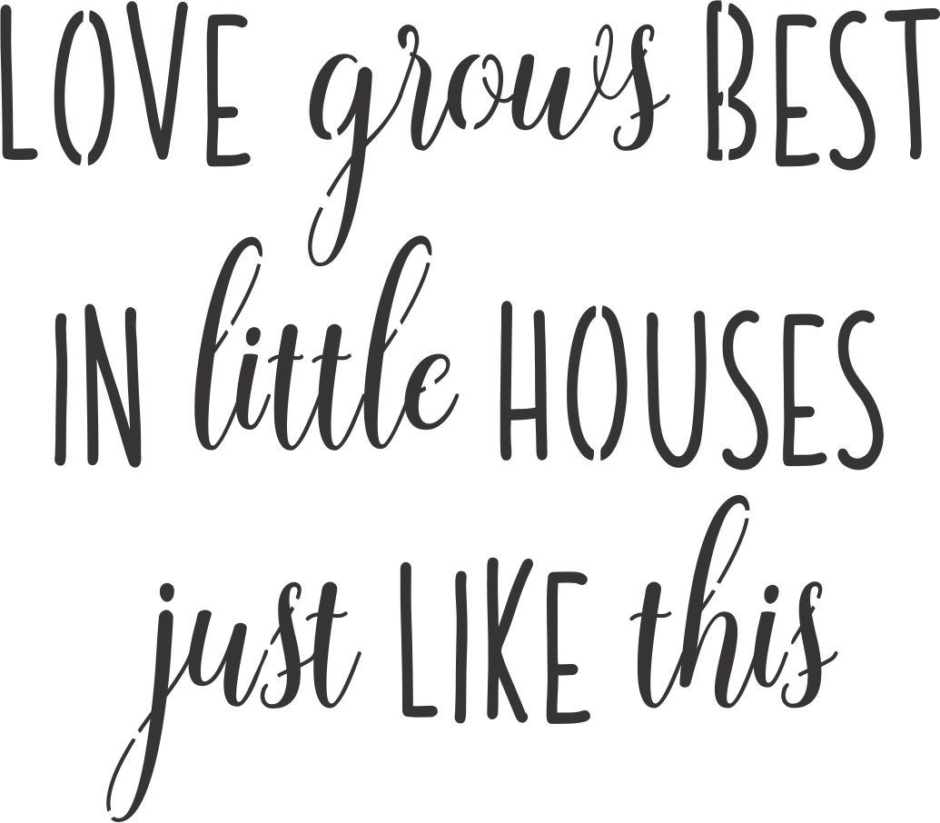 Love Grows Best In Little Houses Just Like This Stencil Two Size