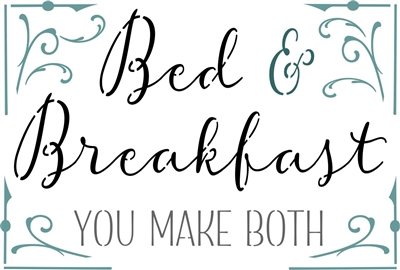 "Bed & Breakfast YOU MAKE BOTH 18 x 12"" Stencil"