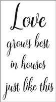 "Love grows best in houses just like this 11 x 20"" Stencil"