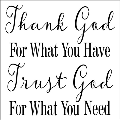 "Thank God For What You Have Trust God For What You Need 12 x 12"" Stencil"