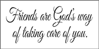 "Friends are God's way of taking care of you. 12 x 6"" Stencil"