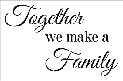 "Together we make a Family 12 x 8"" Stencil"