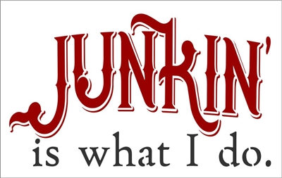 "JUNKIN' is what I do. 12 x 7.5"" Stencil"