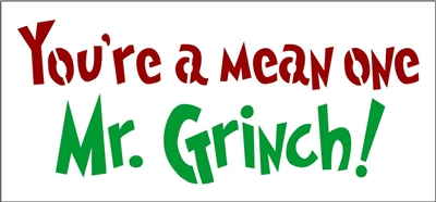 "You're a mean one Mr. Grinch! 12 x 5.5"" Stencil"