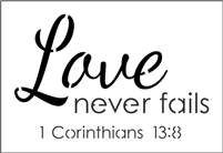 Love never fails 1 Corinthians 13:8 Stencil 8 x 5.5""