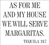 "As for me and my house we will serve margaritas. 12 x 11"" Stencil"
