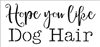 "Hope you like Dog / Cat Hair 12 x 5.5"" Stencil"