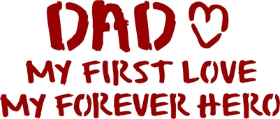 "DAD My First Love My Forever Hero 14 x 7.5"" Stencil"