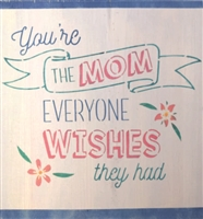 "You're The MOM Everyone Wishes they Had 12 x 10"" Stencil"