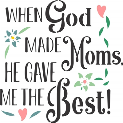 "WHEN God MADE Moms, HE GAVE ME THE Best! 12 x 12"" Stencil"