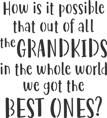 "How is it possible that...Grandkids...Best Ones? 11 x 12"" Stencil"