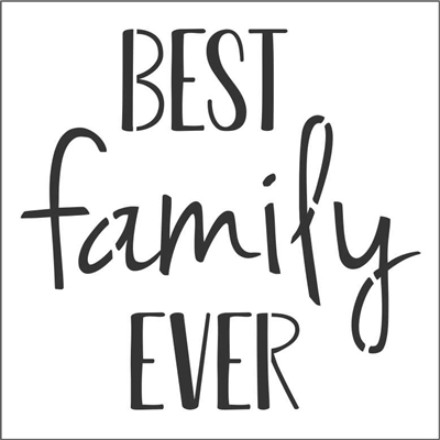 "BEST family EVER 11.5 x 11.5"" Stencil"