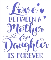 "Love BETWEEN A Mother & Daughter IS FOREVER 10 x 12"" Stencil"