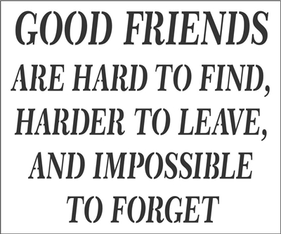 "GOOD FRIENDS ARE HARD TO FIND... 12 x 10"" Stencil"