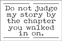 "Do not judge my story by the chapter you walked in on. 9 x 6"" Stencil"