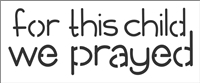 "for this child we prayed 12 x 5"" Stencil"