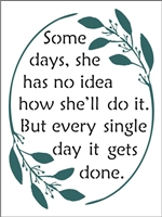 "Some days, she has no idea how she'll do it. But every single day it gets done. 12 x 16"" Stencil"
