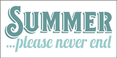 "SUMMER... please never end 12 x 6"" Stencil"