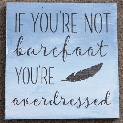 "IF YOU'RE NOT barefoot YOU'RE overdressed 8 x 8"" Stencil"