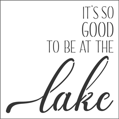 "IT'S SO GOOD TO BE AT THE lake (beach, river, cabin) 12 x 12"" Stencil"