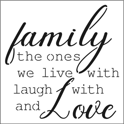 "family the ones we live with laugh with and Love 12 x 12"" Stencil"