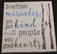"Sometimes miracles, are just kind people with good hearts. 11.5 x 11.5"" Stencil"