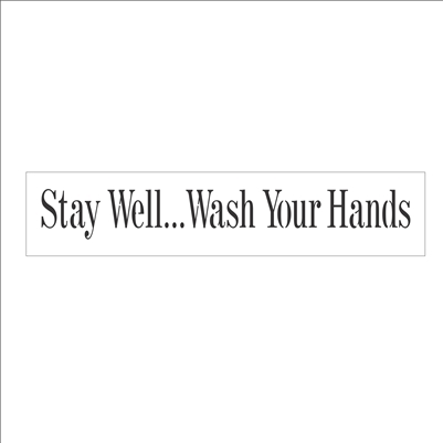"Stay well... Wash Your Hands 12 x 2.5"" Stencil"