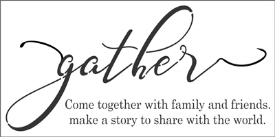 "gather Come together with family and friends... 24 x 12"" Stencil"