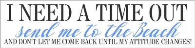 "I NEED A TIME OUT Send me to the Beach (Lake, River, Pool, Mountains, Bed) 24 x 6"" Stencil"