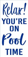 Relax! YOU'RE ON Pool (Lake, Beach, River, Pond, Porch, Garden, Farm or Cabin) TIME Stencil 12 x 24""
