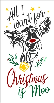 All I want for Christmas is Moo Stencil -Two Size Choices w/ Cow