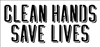 "CLEAN HANDS SAVE LIVES 12 X 5.5"" Stencil"