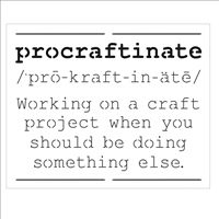 "procraftinate /pro-kraft-in-ate/ Working on a craft project... 14 x 11.5"" Stencil"