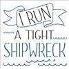 "I RUN A TIGHT SHIPWRECK 12 x 12"" Stencil"